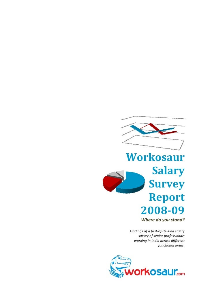 Workosaur     Salary    Survey    Report   2008-09        Where do you stand?  Findings of a first-of-its-kind salary     ...