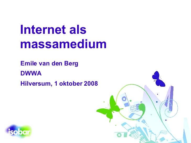 Internet als massamedium Emile van den Berg DWWA Hilversum, 1 oktober 2008