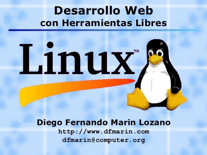 Desarrollo Web con Herramientas Libres Diego Fernando Marin Lozano http://www.dfmarin.com [email_address]