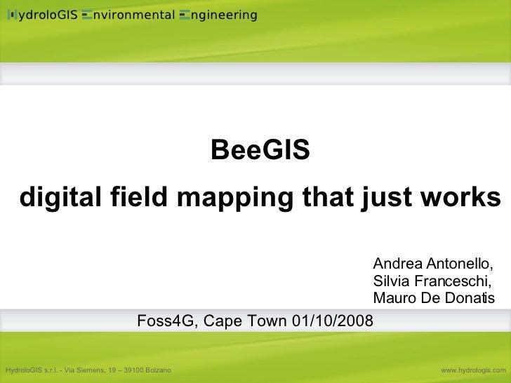 Andrea Antonello, Silvia Franceschi, Mauro De Donatis BeeGIS digital field mapping that just works Foss4G, Cape Town 01/10...