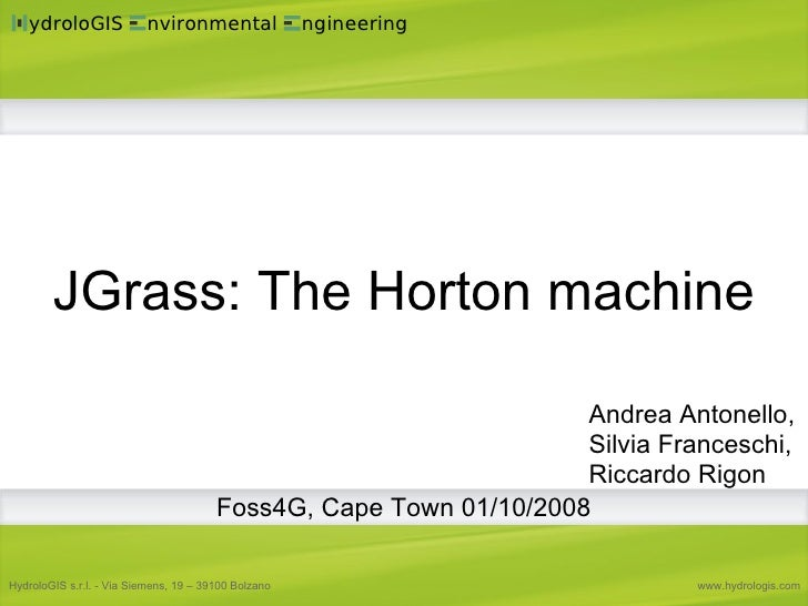JGrass: The Horton machine <ul><ul><li>Andrea Antonello, Silvia Franceschi, Riccardo Rigon  </li></ul></ul>Foss4G, Cape To...