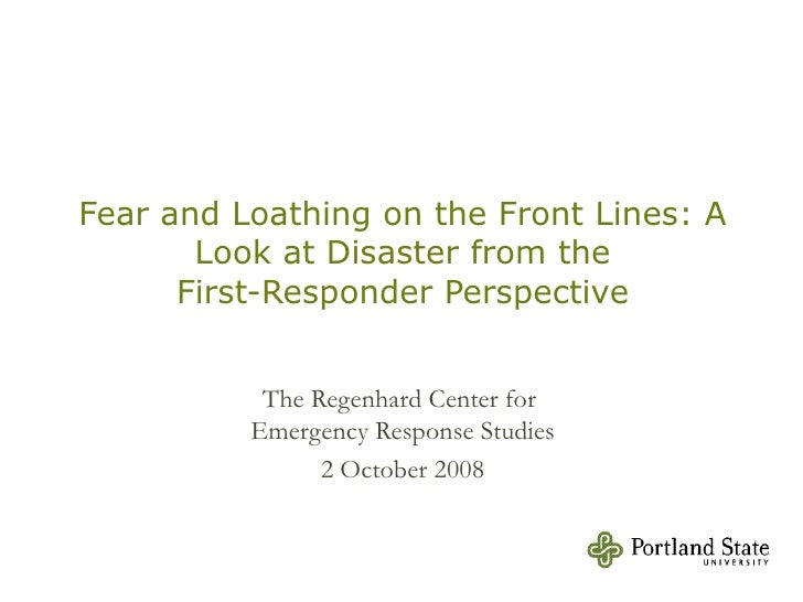 Fear and Loathing on the Front Lines: A Look at Disaster from the First-Responder Perspective The Regenhard Center for  Em...
