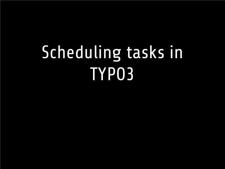 Scheduling tasks in       TYPO3