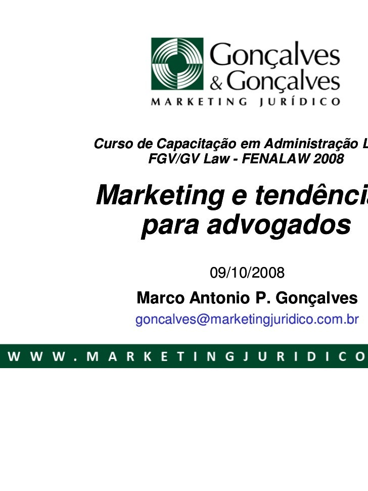 Curso de Capacitação em Administração Legal       FGV/GV Law - FENALAW 2008Marketing e tendências   para advogados        ...