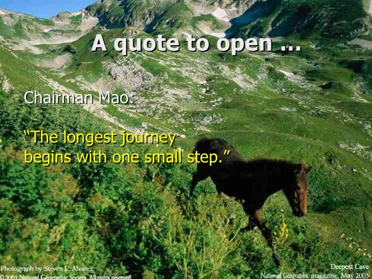 """<ul>A quote to open … </ul><ul>Chairman Mao: """"The longest journey begins with one small step."""" </ul>"""