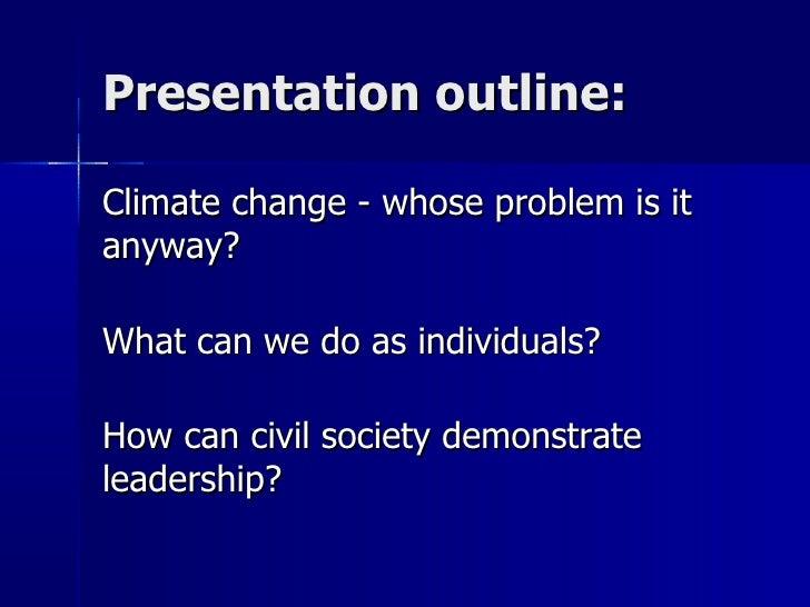 <ul>Presentation outline: </ul><ul><li>Climate change - whose problem is it anyway?