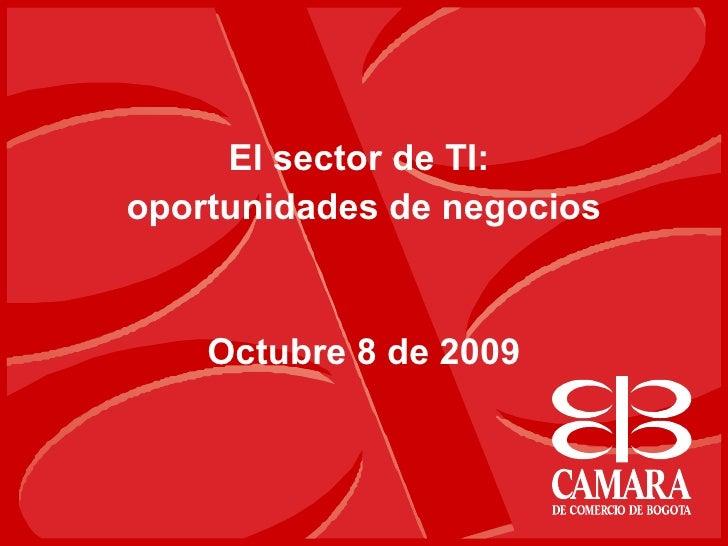 El sector de TI:  oportunidades de negocios Octubre 8 de 2009