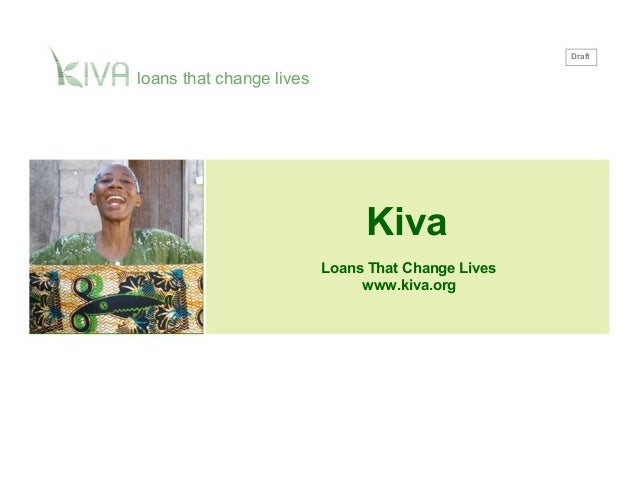 Draft loans that change lives Kiva Loans That Change Lives www.kiva.org