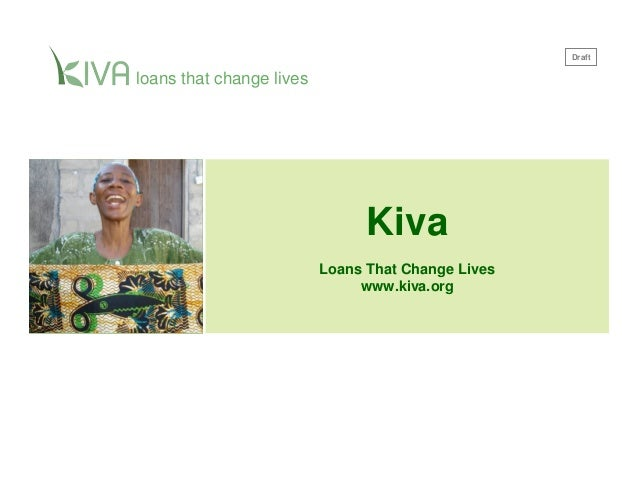 Draftloans that change lives                                Kiva                          Loans That Change Lives         ...