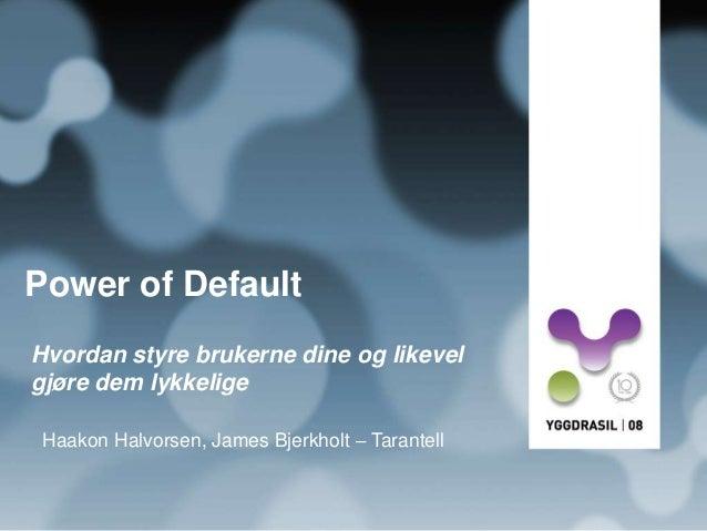 Power of Default Hvordan styre brukerne dine og likevel gjøre dem lykkelige Haakon Halvorsen, James Bjerkholt – Tarantell