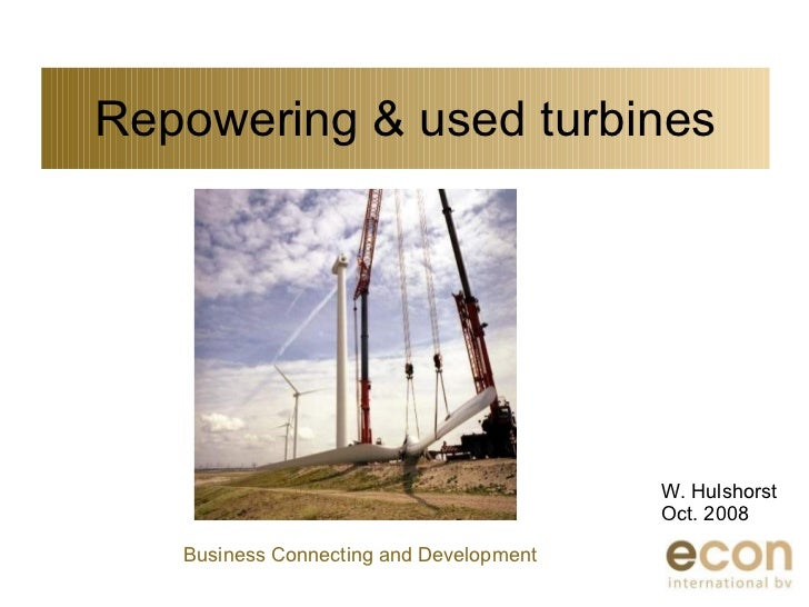 Repowering & used turbines W. Hulshorst Oct. 2008 Business Connecting and Development