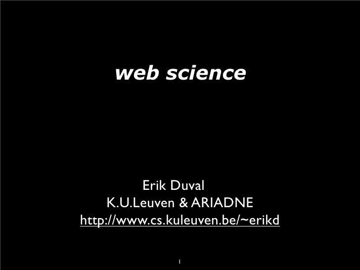 web science               Erik Duval      K.U.Leuven & ARIADNE http://www.cs.kuleuven.be/~erikd                 1