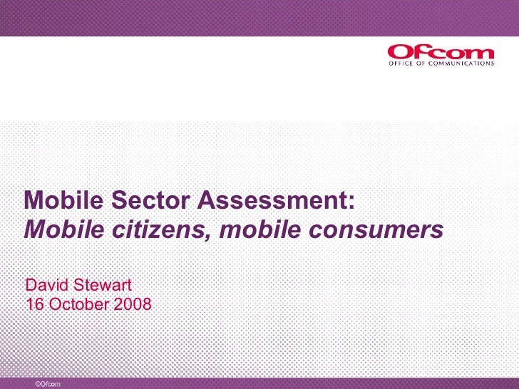 Mobile Sector Assessment: Mobile citizens, mobile consumers David Stewart 16 October 2008