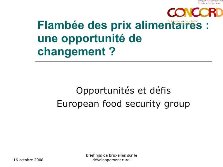 Flambée des prix  alimentaires : une opportunité de changement?   Opportunités et défis European food security group 16 ...
