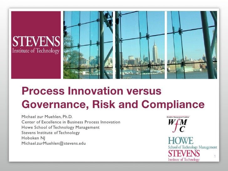 Process Innovation versus Governance, Risk and Compliance Michael zur Muehlen, Ph.D. Center of Excellence in Business Proc...
