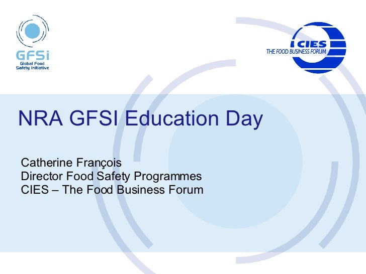 NRA GFSI Education Day   Catherine François Director Food Safety Programmes CIES – The Food Business Forum