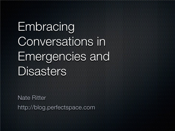 Embracing Conversations in Emergencies and Disasters  Nate Ritter http://blog.perfectspace.com