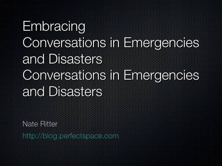 Embracing  Conversations in Emergencies and Disasters Conversations in Emergencies and Disasters <ul><li>Nate Ritter </li>...