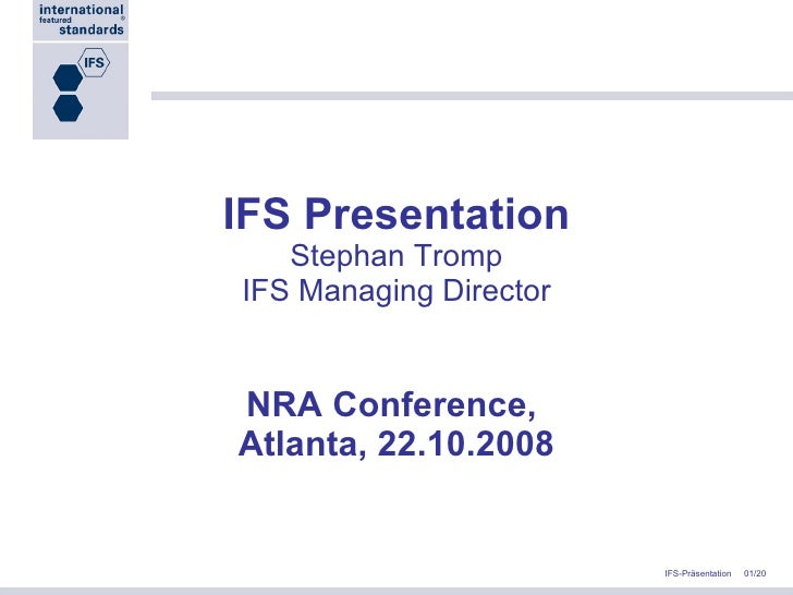 IFS Presentation Stephan Tromp IFS Managing Director NRA Conference,  Atlanta, 22.10.2008