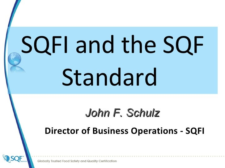 SQFI and the SQF Standard  <ul><li>Director of Business Operations - SQFI </li></ul>John F. Schulz