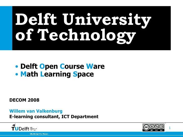 Delft University of Technology <ul><li>Delft  O pen  C ourse  W are </li></ul><ul><li>M ath  L earning  S pace   </li></ul...