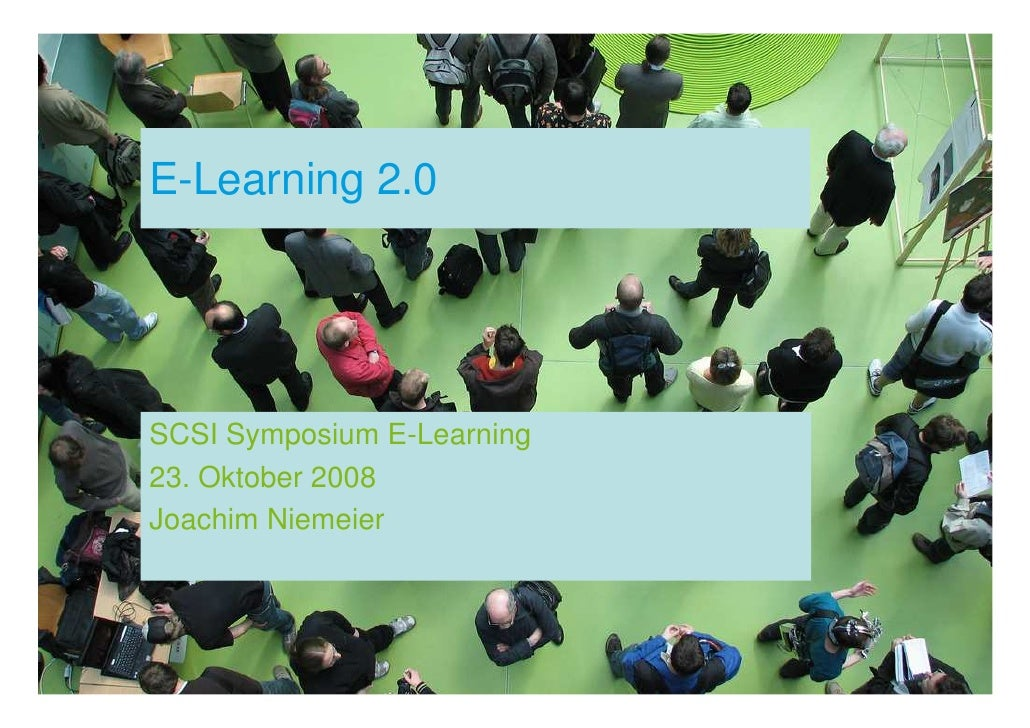 E-Learning 2.0     SCSI Symposium E-Learning 23. Oktober 2008 Joachim Niemeier