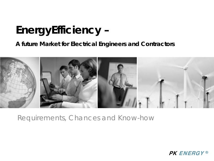 EnergyEfficiency – A future Market for Electrical Engineers and Contractors     Requirements, Chances and Know-how        ...