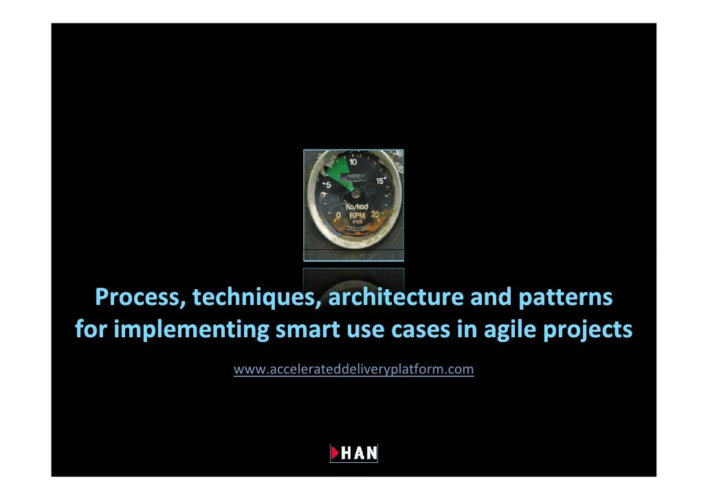 Process, techniques, architecture and patterns for implementing smart use cases in agile projects               www.accele...