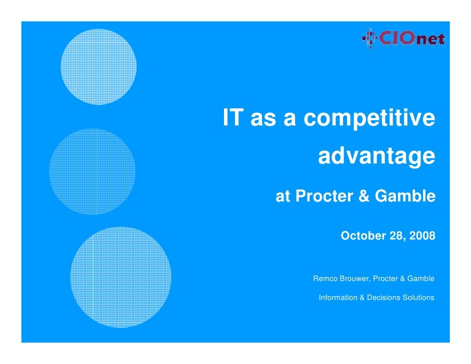 IT as a competitive          advantage     at Procter & Gamble                 October 28, 2008           Remco Brouwer, P...