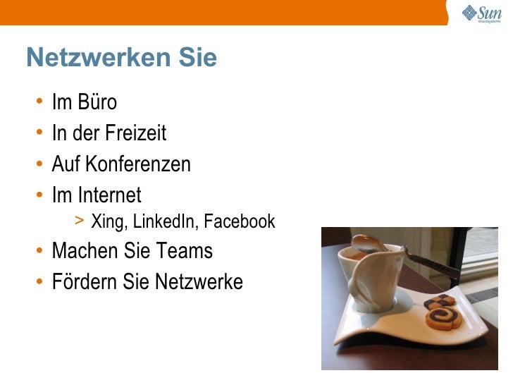 Netzwerken Sie •   Im Büro •   In der Freizeit •   Auf Konferenzen •   Im Internet       > Xing, LinkedIn, Facebook • Mach...