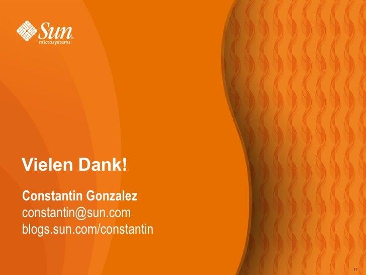Vielen Dank! Constantin Gonzalez constantin@sun.com blogs.sun.com/constantin                             17