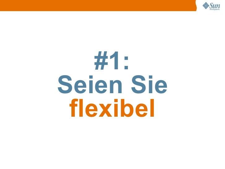 #1: Seien Sie  flexibel