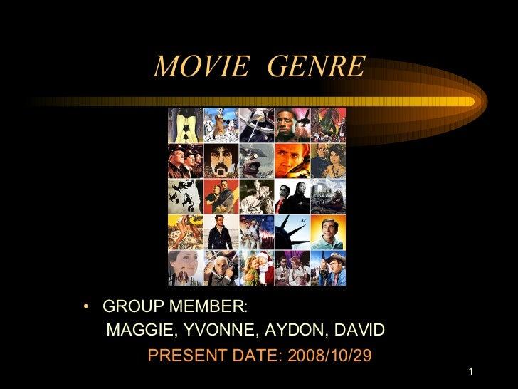MOVIE  GENRE <ul><li>GROUP MEMBER: </li></ul><ul><li>MAGGIE, YVONNE, AYDON, DAVID </li></ul>PRESENT DATE: 2008/10/29