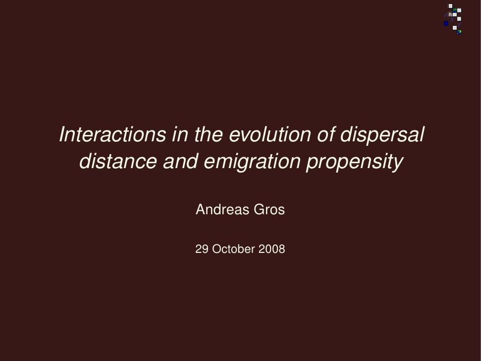 Interactions in the evolution of dispersal    distance and emigration propensity                 Andreas Gros             ...
