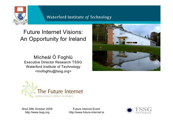 Future Internet Visions: An Opportunity for Ireland   Future Internet Visions: An Opportunity for   Ireland       Mícheál ...