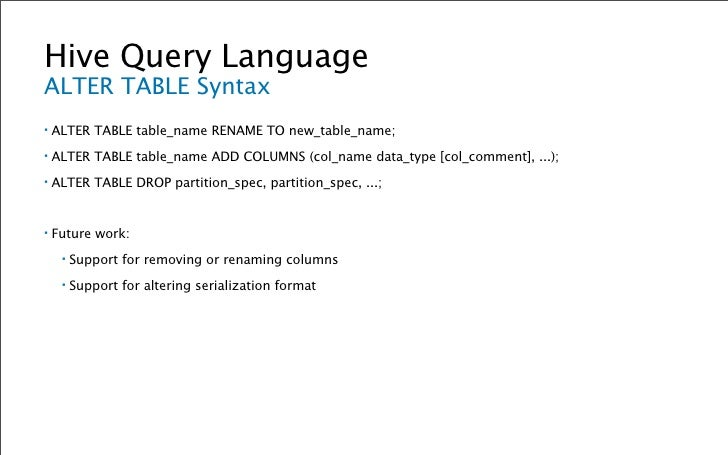 Hive Query Language LOAD DATA Syntax ▪   LOAD DATA [LOCAL] INPATH '/path/to/file'     [OVERWRITE] INTO TABLE table_name    ...