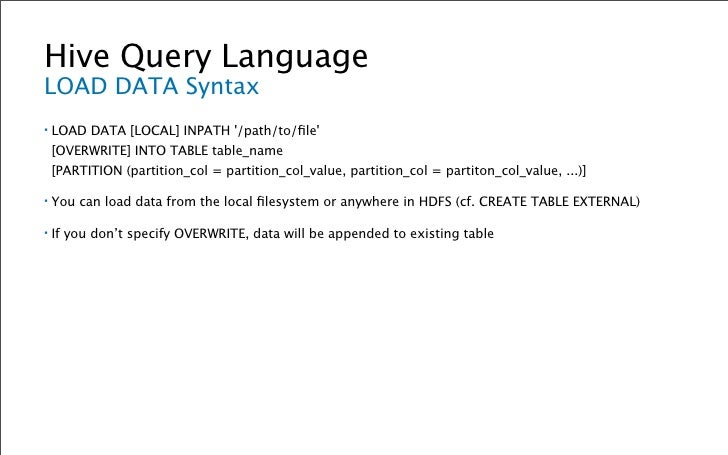 Hive Query Language SELECT Syntax ▪   [insert_clause]     SELECT [ALL|DISTINCT] select_list     FROM [table_source|join_so...