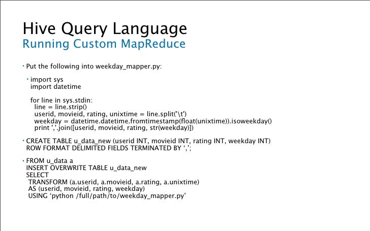 Hive Query Language Programmatic Access ▪ The   Hive shell can take a file with queries to be executed ▪ bin/hive   -f /pat...