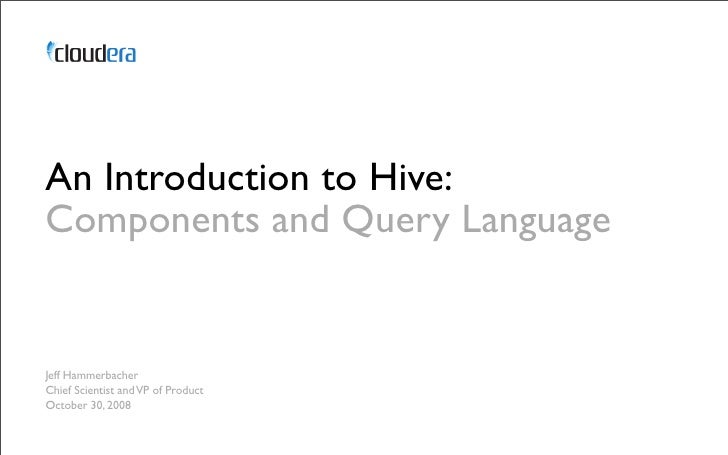 Hive Components A Leaky Database ▪ Hadoop   ▪ HDFS   ▪ MapReduce     (bundles Resource Manager and Job Scheduler) ▪ Hive  ...