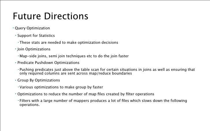 Future Directions ▪   MapReduce Integration     ▪   Schema-less MapReduce         ▪   TRANSFORM needs a schema while MapRe...
