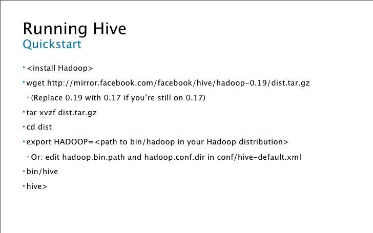 Running Hive Configuration Details ▪ conf/hive-default.xml   ▪ hadoop.bin.path:     Points to bin/hadoop in your Hadoop ins...