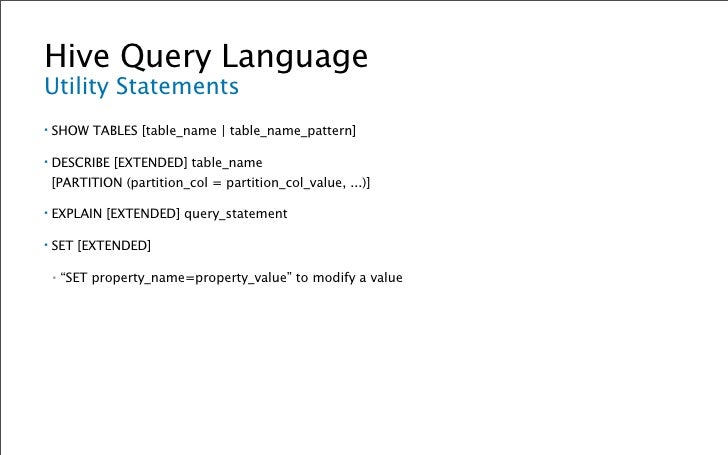 Hive Query Language CREATE TABLE Syntax ▪   CREATE [EXTERNAL] TABLE table_name (col_name data_type [col_comment], ...)    ...