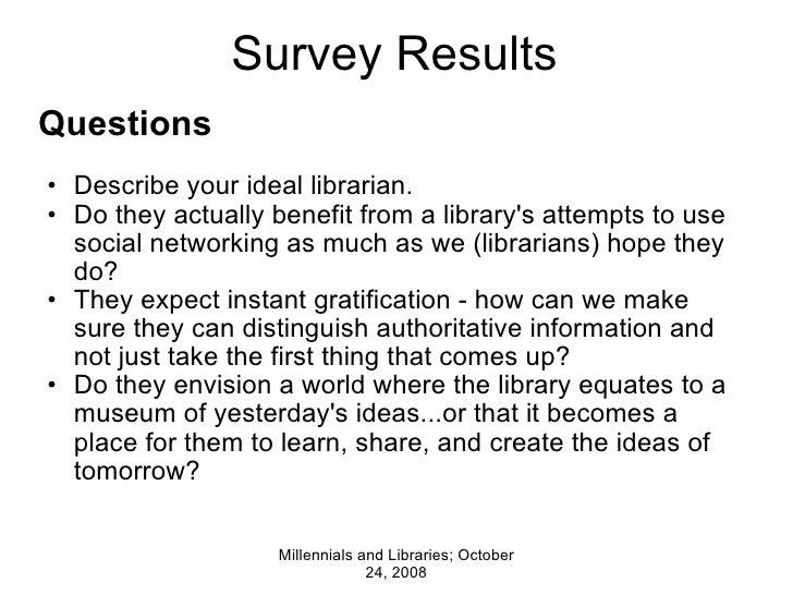 Survey Results <ul><li>Questions </li></ul><ul><li> </li></ul><ul><ul><li>Describe your ideal librarian. </li></ul></ul><...