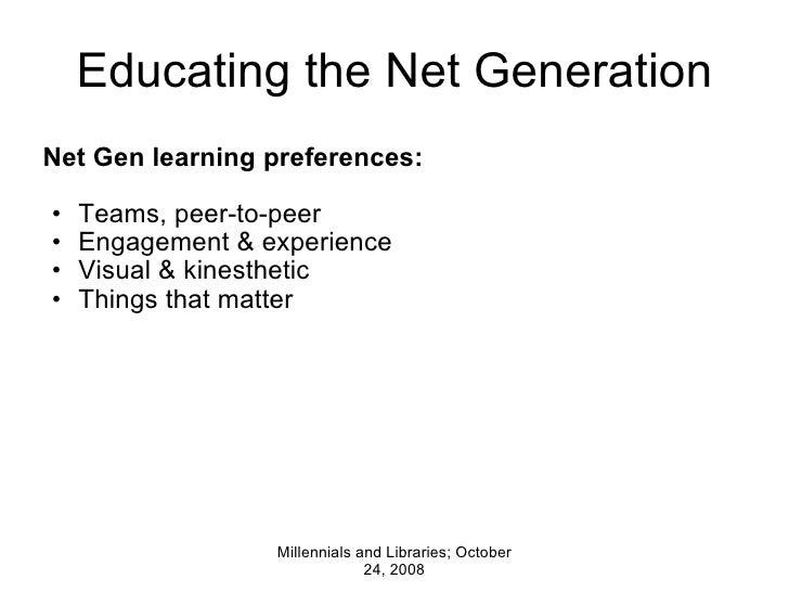 Educating the Net Generation <ul><li>Net Gen learning preferences:  </li></ul><ul><ul><li>Teams, peer-to-peer </li></ul><...