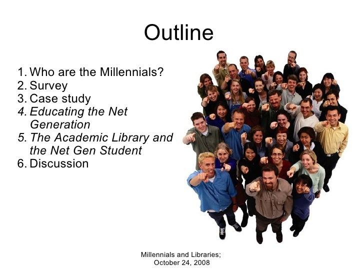 Outline  <ul><ul><li>Who are the Millennials? </li></ul></ul><ul><ul><li>Survey </li></ul></ul><ul><ul><li>Case study </li...