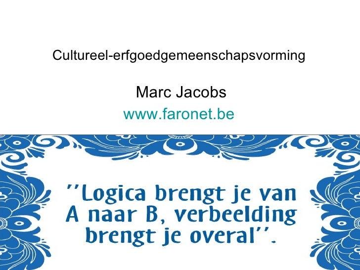 Cultureel-erfgoedgemeenschapsvorming Marc Jacobs www.faronet.be