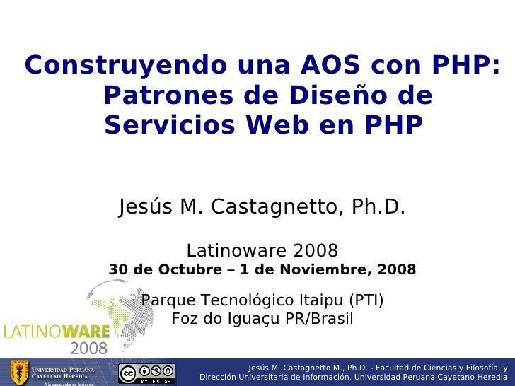 Construyendo una AOS con PHP:      Patrones de Diseño de      Servicios Web en PHP         Jesús M. Castagnetto, Ph.D.    ...