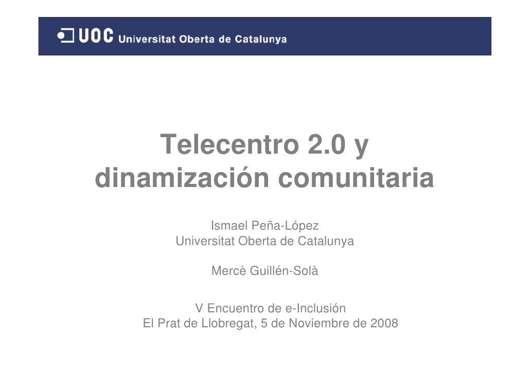 Telecentro 2.0 y dinamización comunitaria               Ismael Peña-López         Universitat Oberta de Catalunya         ...