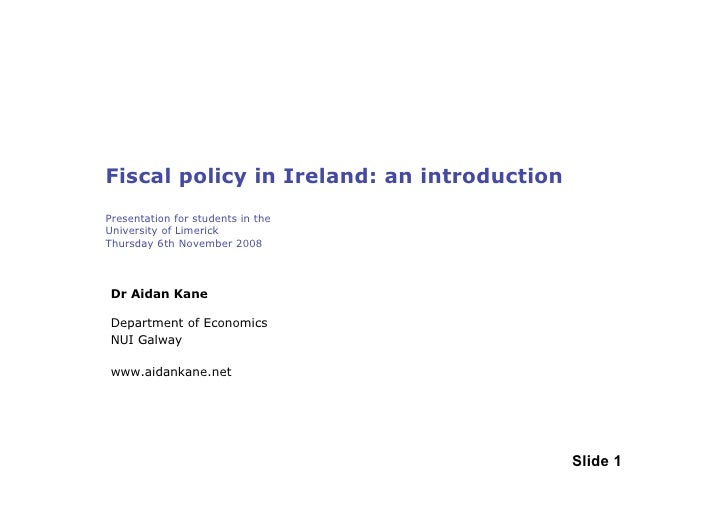 Fiscal policy in Ireland: an introduction Presentation for students in the University of Limerick Thursday 6th November 20...