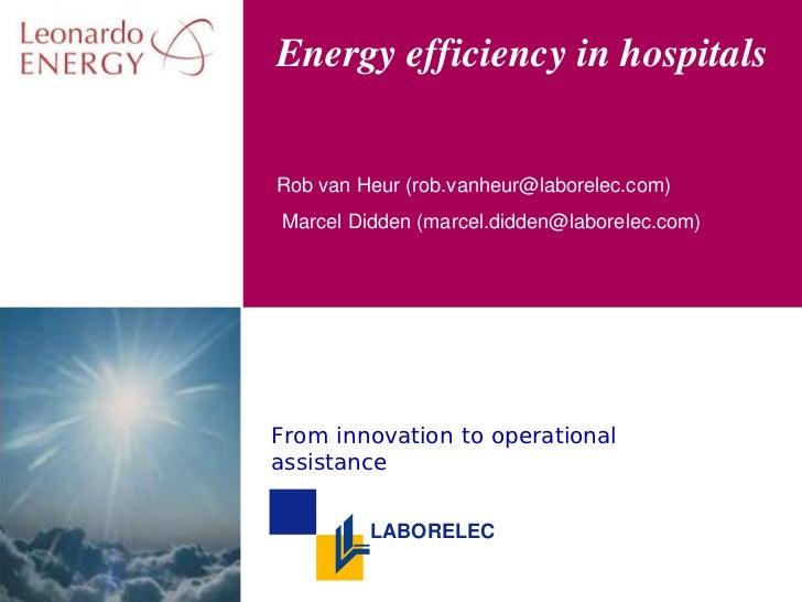 Energy efficiency in hospitals   Rob van Heur (rob.vanheur@laborelec.com) Marcel Didden (marcel.didden@laborelec.com)     ...